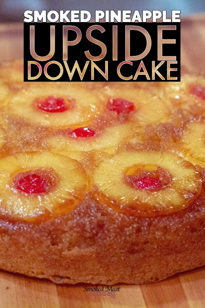Smoked Pineapple Upside Down Cake - Simple smoked dessert recipe - Traeger - Easy smoker recipes